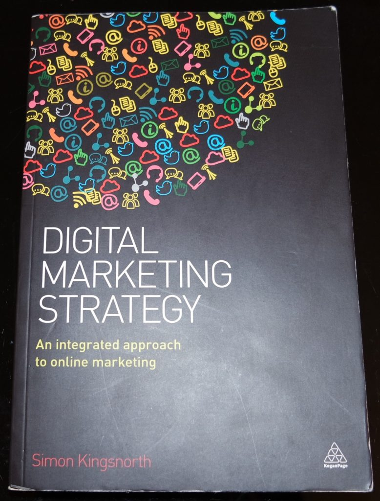 Simon Kingsnorth: Digital Marketing Strategy. An integrated approach to online marketing.