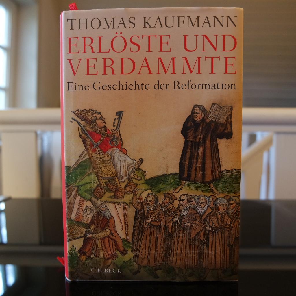 Thomas Kaufmann: Erlöste und Verdammte. Eine Geschichte der Reformation